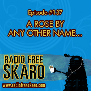 Radio Free Skaro #137 – A Rose By Any Other Name… | Doctor